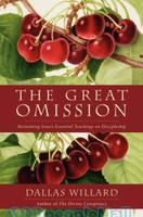 Great Omission, the: Reclaiming Jesuss Essential Teachings on Discipleship (PB)