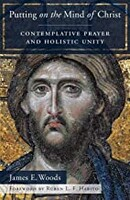 Putting on the Mind of Christ: Contemplative Prayer and Holistic Unity (Paperback)