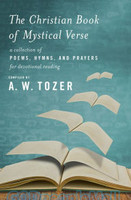 Christian Book of Mystical Verse: A Collection of Poems, Hymns, and Prayers for Devotional Reading