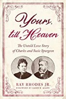 Yours, Till Heaven: The Untold Love Story of Charles and Susie Spurgeon (Paperback)