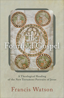 Fourfold Gospel: A Theological Reading of the New Testament Portraits of Jesus (PB)