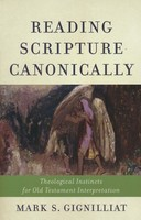 Reading Scripture Canonically: Theological Instincts for Old Testament Interpretation (PB)