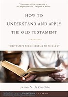 How to Understand and Apply the Old Testament: Twelve Steps from Exegesis to Theology (HB)