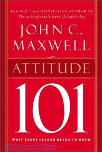 Attitude 101: What Every Leader Needs to Know (HB)