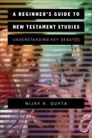 Beginners Guide to New Testament Studies: Understanding Key Debates (소프트커버)