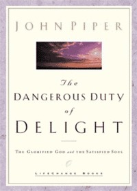 Dangerous Duty of Delight: The Glorified God and the Satisfied Soul - 최고의 기쁨을 맛보라 원서