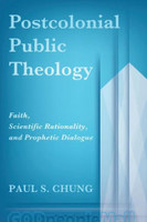 Postcolonial Public Theology (PB): Faith, Scientific Rationality, and Prophetic Dialogue
