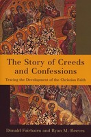 Story of Creeds and Confessions: Tracing the Development of the Christian Faith (Paperback)