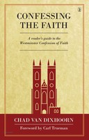 Confessing the Faith (HB): A Readers Guide to the Westminster Confession of Faith