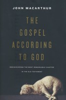 Gospel According to God, the: Rediscovering the Most Remarkable Chapter in the Old Testament (Hardcover)