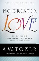 No Greater Love: Experiencing the Heart of Jesus Through the Gospel of John (Paperback)