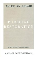 After an Affair: Pursuing Restoration (Series: 31-Day Devotionals for Life, Vol. 3)