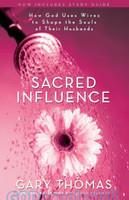 Sacred Influence: How God Uses Wives to Shape the Souls of Their Husbands (PB)