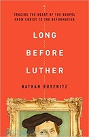 Long Before Luther: Tracing the Heart of the Gospel From Christ to the Reformation (PB)