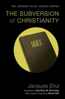 Subversion of Christianity, the (Series: Jacques Ellul Legacy)