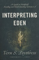 Interpreting Eden: A Guide to Faithfully Reading and Understanding Genesis 1-3 (PB)