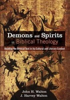 Demons and Spirits in Biblical Theology: Reading the Biblical Text in Its Cultural and Literary Context (PB)