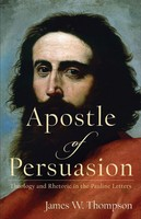 Apostle of Persuasion: Theology and Rhetoric in the Pauline Letters (양장본)