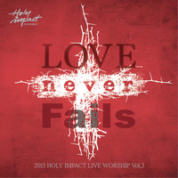 2015 HOLY IMPACT LIVE WORSHIP Vol.3 - Love Never Fails (CD)