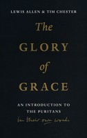 Glory of Grace: An Introduction to the Puritans in Their Own Words (PB)