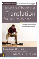 How to Choose a Translation for All Its Worth: A Guide to Understanding and Using Bible Versions (PB)
