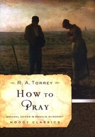 How To Pray (PB) (Series: Moody Classic)