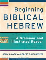 Beginning Biblical Hebrew - A Grammar and Illustrated Reader