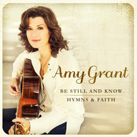Amy Grant - Be Still and Know.. Hymns & Faith (CD)
