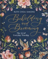 Beholding and Becoming: The Art of Everyday Worship (HB)