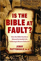 Is the Bible at Fault?: How the Bible Has Been Misused to Justify Evil, Suffering and Bizarre Behavior (HB)