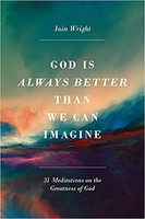 God Is Always Better Than We Can Imagine: Thirty-One Meditations on the Greatness of God (소프트커버)