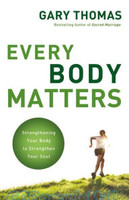 Every Body Matters: Strengthening Your Body to Strengthen Your Soul (PB)