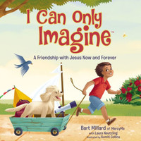 I Can Only Imagine: A Friendship with Jesus Now and Forever (Picture Book)