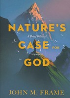 Natures Case for God: A Brief Biblical Argument (PB)