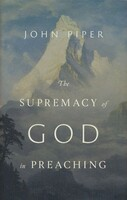 Supremacy of God in Preaching (Revised and Expanded Edition) (Hardcover)