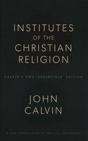 Institutes of the Christian Religion: Calvins Own Essentials Edition (HB)
