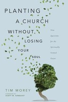 Planting a Church Without Losing Your Soul: Nine Questions for the Spiritually Formed Pastor (Paperback)