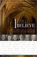 I (Still) Believe: Leading Bible Scholars Share Their Stories of Faith and Scholarship (PB)