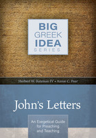 Johns Letters: An Exegetical Guide for Preaching and Teaching (Big Greek Idea Series)