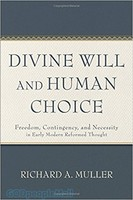 Divine Will and Human Choice (HB): Freedom, Contingency, and Necessity in Early Modern Reformed Thought