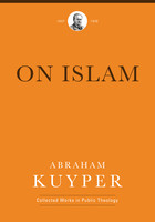 On Islam (Abraham Kuyper Collected Works in Public Theology)
