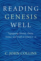 Reading Genesis Well: Navigating History, Poetry, Science, and Truth in Genesis 1-11 (Paperback)