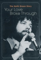 The Keith Green Story - Your Love Broke Through (수입 DVD)