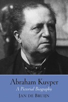 Abraham Kuyper: A Pictorial Biography (HB)