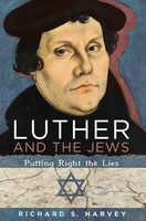 Luther and the Jews: Putting Right the Lies (PB)