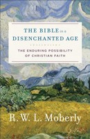 Bible in a Disenchanted Age: The Enduring Possibility of Christian Faith (소프트커버)