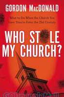 Who Stole My Church: What to Do When the Church You Love Tries to Enter the 21st Century (PB)