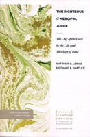 Righteous and Merciful Judge: The Day of the Lord in the Life and Theology of Paul (Studies in Scripture and Biblical Theology) (P